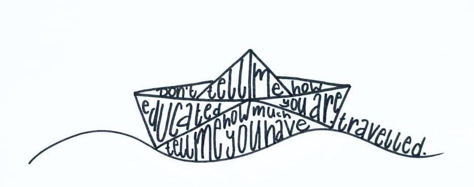 """Englischer Motivationsspruch zum Thema Travelling als Lettering in Form eines Segelschiffs. Die Buchstaben sind von Hand gelettert und mit pigment Liner als Lettering in das Schiff eingefuegt """"Don't tell me how educated you are..."""""""